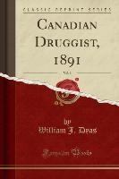 Dyas, W: Canadian Druggist, 1891, Vol. 3 (Classic Reprint)