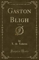 Gaston Bligh, Vol. 2 of 2 (Classic Reprint)