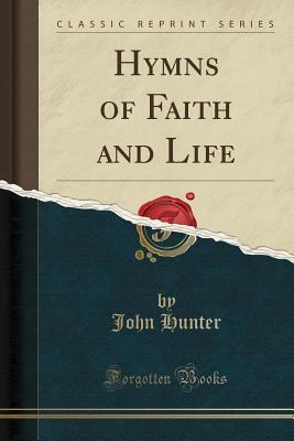 Hunter, J: Hymns of Faith and Life (Classic Reprint)