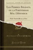 Théaulon, M: Femmes Soldats, ou la Forteresse Mal Défendue