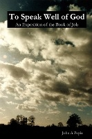 To Speak Well Of God: An Exposition Of The Book Of Job