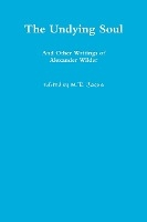 Undying Soul And Other Writings Of Alexander Wilder