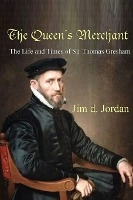 Queen's Merchant - The Life And Times Of Sir Thomas Gresham
