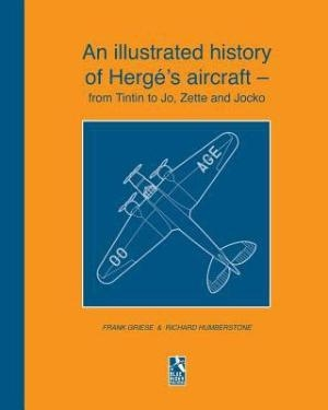 Illustrated History Of Herge's Aircraft - From Tintin To Jo, Zette And Jocko
