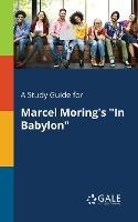 """Study Guide For Marcel Moring's """"in Babylon"""""""