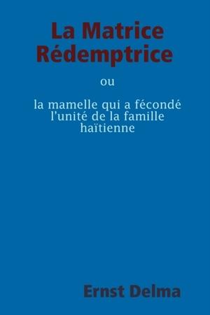 La Matrice Redemptrice Ou La Mamelle Qui A Feconde L'unite De La Famille Haitienne