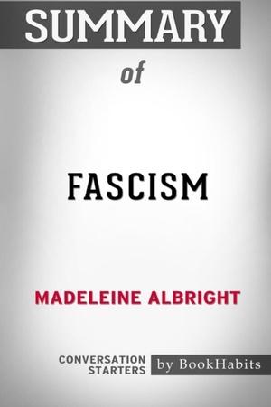 Summary Of Fascism By Madeleine Albright