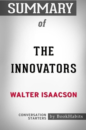 Summary Of The Innovators By Walter Isaacson