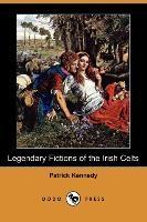 Legendary Fictions Of The Irish Celts (dodo Press)