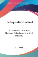 The Legendary Cabinet: A Collection Of British National Ballads, Ancient And Modern