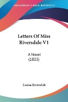 Letters Of Miss Riversdale V1