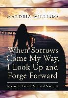 When Sorrows Come My Way, I Look Up And Forge Forward