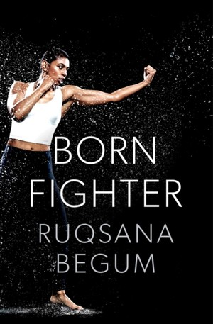 Begum, R: Born Fighter
