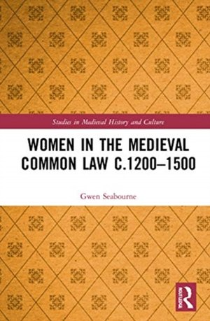 Women In The Medieval Common Law C.1200-1500