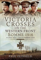 Victoria Crosses on the Western Front - Somme 1916: 1st July 1916 to 13th November 1916