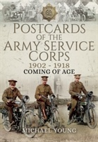 Postcards Of The Army Service Corps 1902 - 1918: Coming Of Age