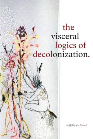 Visceral Logics Of Decolonization