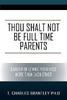 Thou Shalt Not Be Full Time Parents