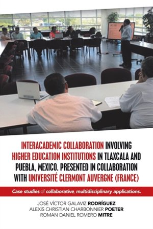 Interacademic Collaboration Involving Higher Education Institutions In Tlaxcala And Puebla, Mexico. Presented In Collaboration With Universite Clermont Auvergne (france)