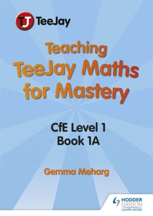 Teaching Teejay Maths For Mastery: Cfe First Level Book 1 A