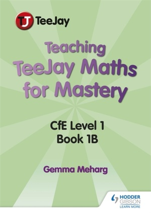 Teaching Teejay Maths For Mastery: Cfe First Level Book 1 B