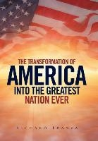 Transforming America Into The Greatest Nation Ever Upon Earth
