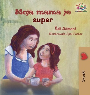 My Mom Is Awesome (serbian Children's Book)