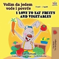 I Love To Eat Fruits And Vegetables (serbian English Bilingual Book - Latin Alphabet)