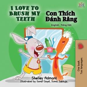 I Love To Brush My Teeth (english Vietnamese Bilingual Book)