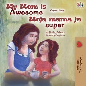 My Mom Is Awesome (english Serbian Bilingual Book)