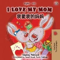 I Love My Mom (english Chinese Mandarin Bilingual Book)