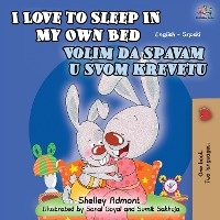 I Love To Sleep In My Own Bed (english Serbian Bilingual Book - Latin Alphabet)