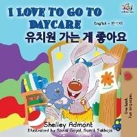 I Love To Go To Daycare (english Korean Bilingual Book)