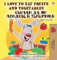 I Love To Eat Fruits And Vegetables (english Bulgarian Bilingual Book)
