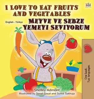 I Love To Eat Fruits And Vegetables (english Turkish Bilingual Book For Children)