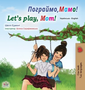 Let's Play, Mom! (ukrainian English Bilingual Book For Kids)