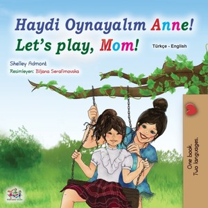 Let's Play, Mom! (turkish English Bilingual Book For Kids)