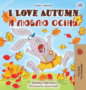 I Love Autumn (english Ukrainian Bilingual Book For Kids)