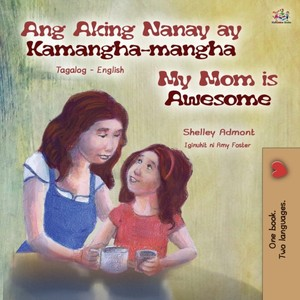 My Mom Is Awesome (tagalog English Bilingual Book For Kids)