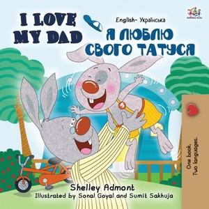 I Love My Dad (english Ukrainian Bilingual Book For Kids)