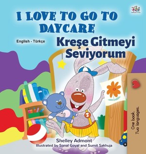 I Love To Go To Daycare (english Turkish Bilingual Book For Kids)