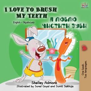 I Love To Brush My Teeth (english Ukrainian Bilingual Book For Kids)
