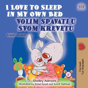 I Love To Sleep In My Own Bed (english Croatian Bilingual Book For Kids)