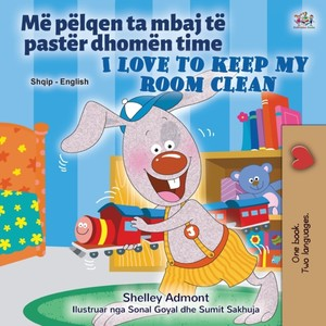 I Love To Keep My Room Clean (albanian English Bilingual Book For Kids)