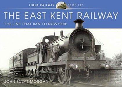 The East Kent Railway: The Line That Ran to Nowhere