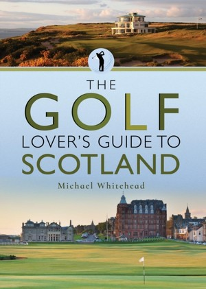 Golf Lover's Guide To Scotland