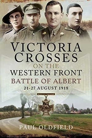 Victoria Crosses on the Western Front - Battle of Albert: 21-27 August 1918
