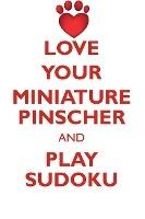 Love Your Miniature Pinscher And Play Sudoku Miniature Pinscher Sudoku Level 1 Of 15