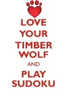 Love Your Timber Wolf And Play Sudoku Timber Wolf Sudoku Level 1 Of 15