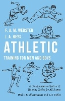 Athletic Training For Men And Boys - A Comprehensive System Of Training Tables For All Events